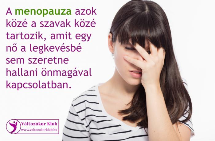 A menopauza azok közé a szavak közé tartozik, amit egy nő a legkevésbé sem szeretne hallani, önmagával kapcsolatban.