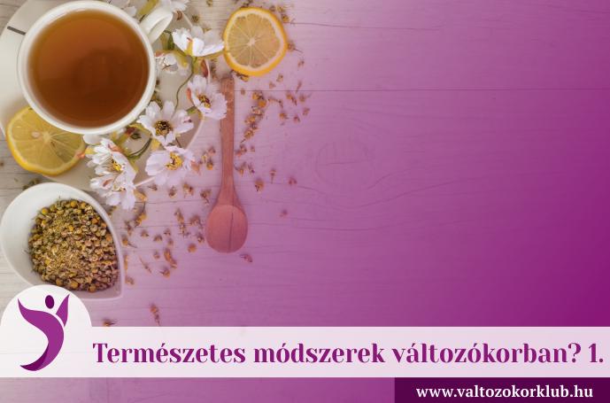 TERMÉSZETES MÓDSZEREK VÁLTOZÓKORBAN 1.