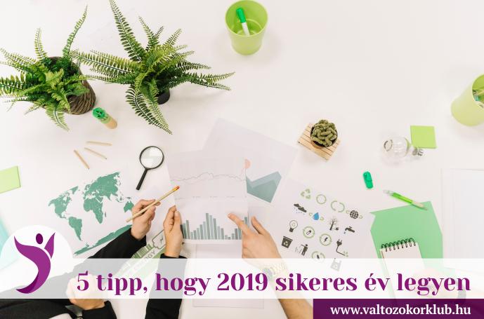 5 TIPP, HOGY 2019 SIKERES ÉV LEGYEN